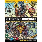 Recording Unhinged: Creative and Unconventional Music Recording Techniques Bk/online media (Music P